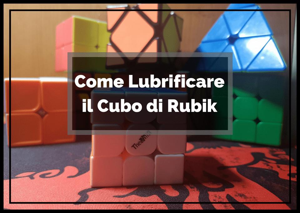 Scopri con noi Come Lubrificare il Cubo di Rubik